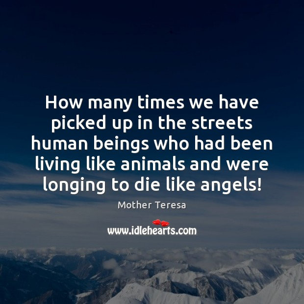 Image, How many times we have picked up in the streets human beings