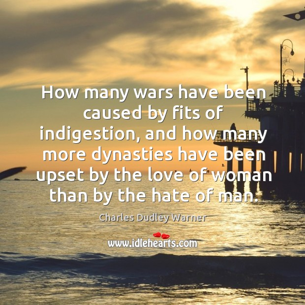 How many wars have been caused by fits of indigestion Charles Dudley Warner Picture Quote