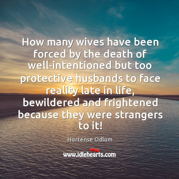 How many wives have been forced by the death of well-intentioned but too protective Hortense Odlum Picture Quote