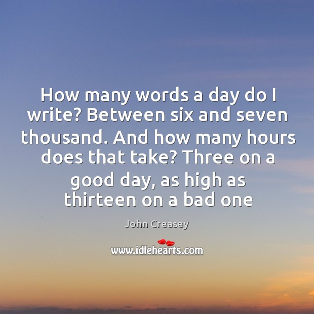 How many words a day do I write? Between six and seven Image