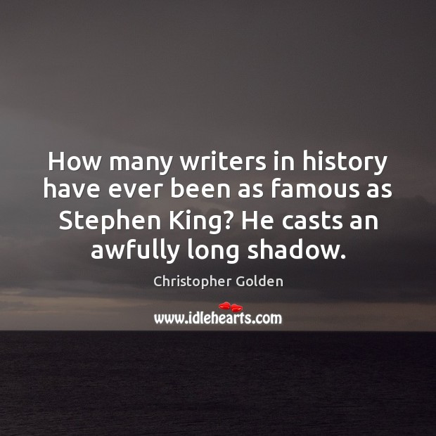 Image, How many writers in history have ever been as famous as Stephen