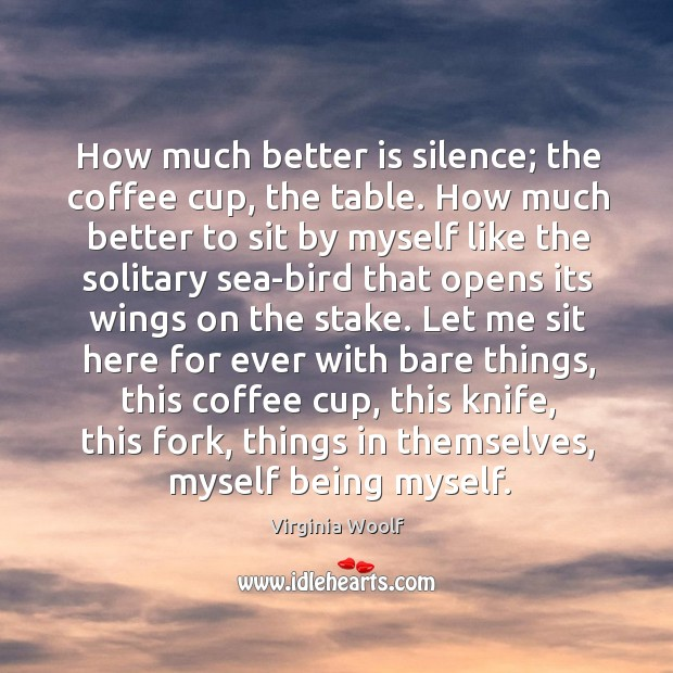 Image, How much better is silence; the coffee cup, the table. How much