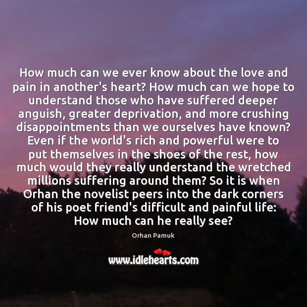 How much can we ever know about the love and pain in Orhan Pamuk Picture Quote