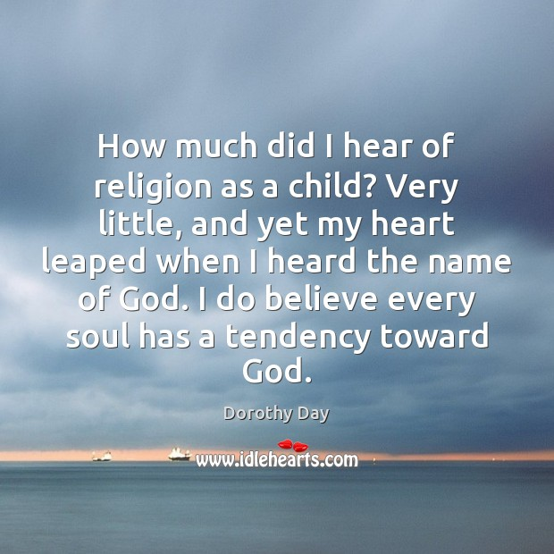 How much did I hear of religion as a child? Very little, Dorothy Day Picture Quote