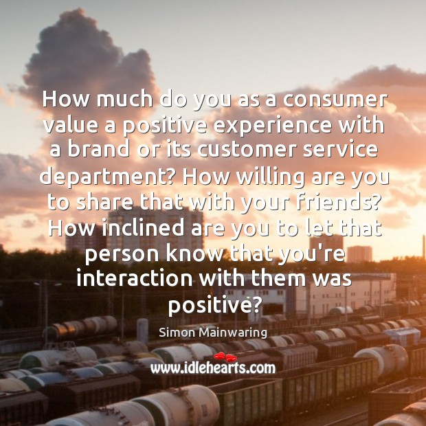 Image, How much do you as a consumer value a positive experience with