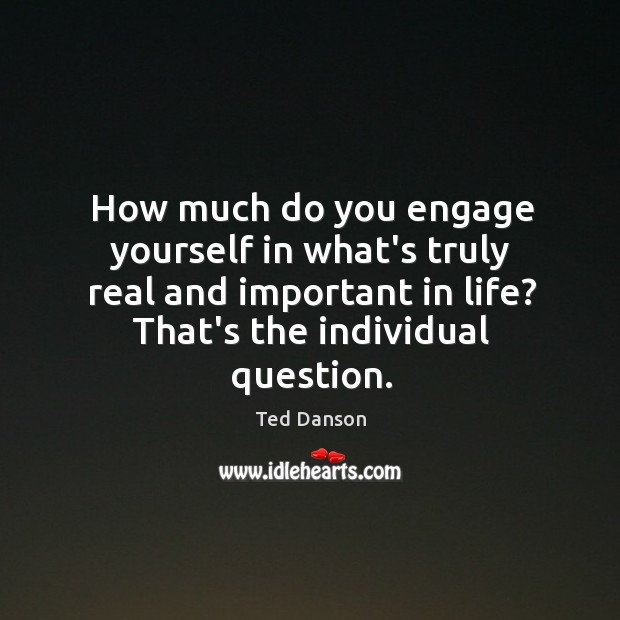 Image, How much do you engage yourself in what's truly real and important