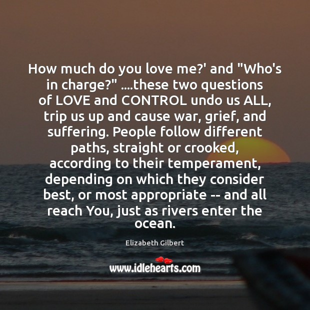 """How much do you love me?' and """"Who's in charge?"""" ….these Elizabeth Gilbert Picture Quote"""