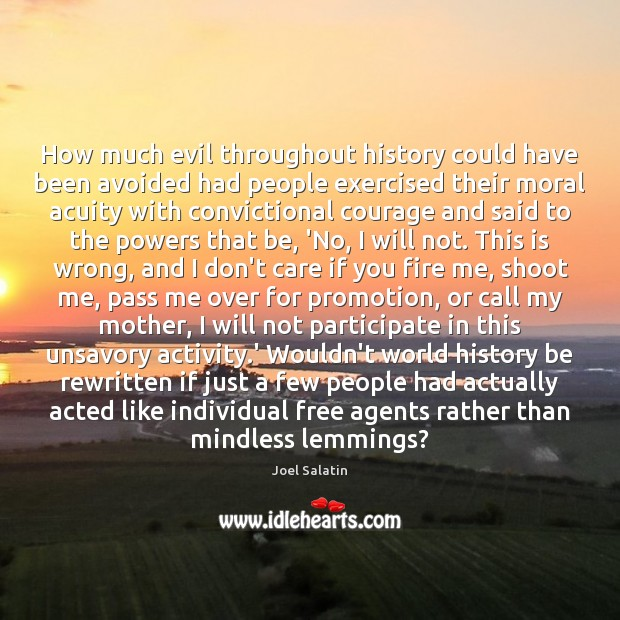 How much evil throughout history could have been avoided had people exercised Joel Salatin Picture Quote