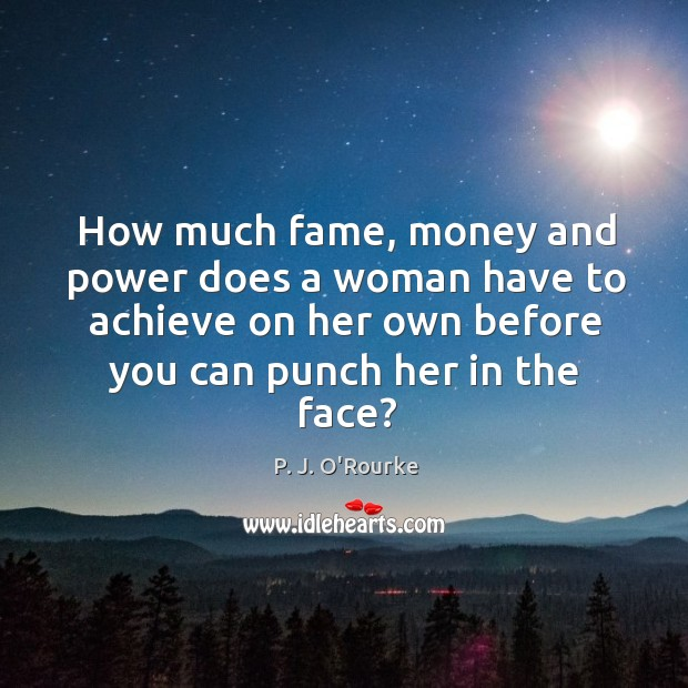 How much fame, money and power does a woman have to achieve Image