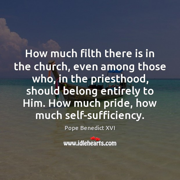 Image, How much filth there is in the church, even among those who,