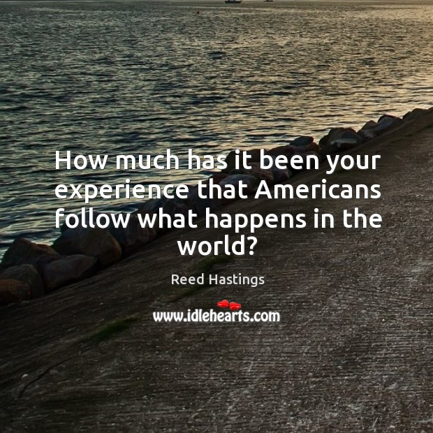 How much has it been your experience that americans follow what happens in the world? Image
