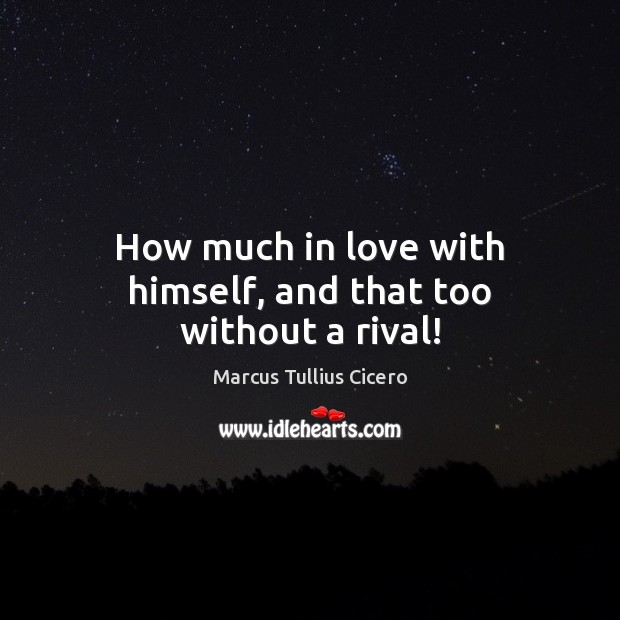 Image, How much in love with himself, and that too without a rival!