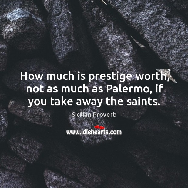How much is prestige worth, not as much as palermo, if you take away the saints. Image