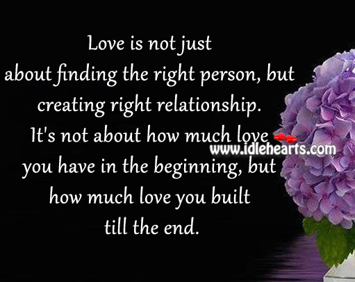 Love Is Not Just About Finding The Right Person, But Creating Right Relationship.