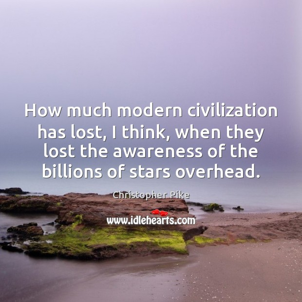 How much modern civilization has lost, I think, when they lost the Christopher Pike Picture Quote