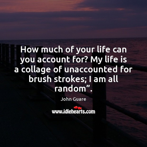 How much of your life can you account for? My life is Image