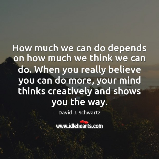 How much we can do depends on how much we think we David J. Schwartz Picture Quote
