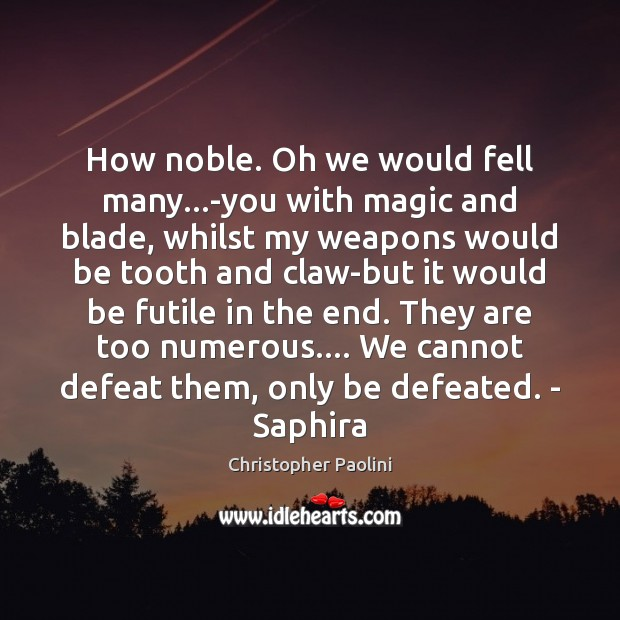 How noble. Oh we would fell many…-you with magic and blade, Christopher Paolini Picture Quote