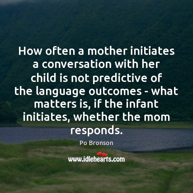 How often a mother initiates a conversation with her child is not Po Bronson Picture Quote