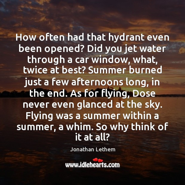 How often had that hydrant even been opened? Did you jet water Summer Quotes Image