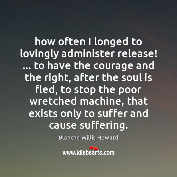 Image, How often I longed to lovingly administer release! … to have the courage