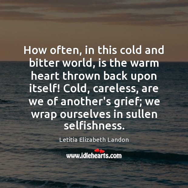 Image, How often, in this cold and bitter world, is the warm heart