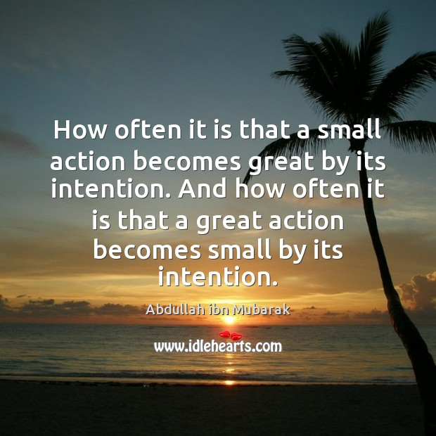 Image, How often it is that a small action becomes great by its