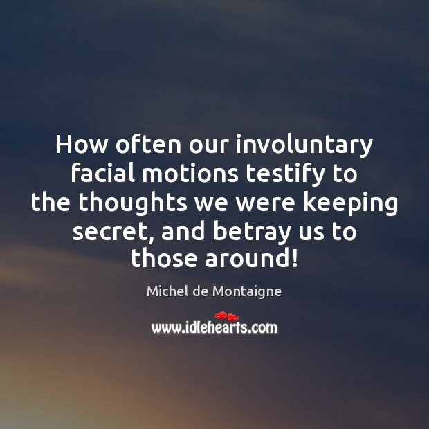 How often our involuntary facial motions testify to the thoughts we were Image