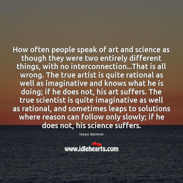 How often people speak of art and science as though they were Image