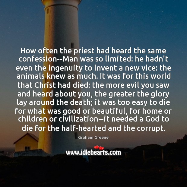 How often the priest had heard the same confession–Man was so limited: Image