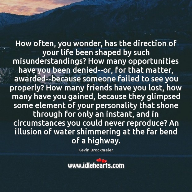Image, How often, you wonder, has the direction of your life been shaped