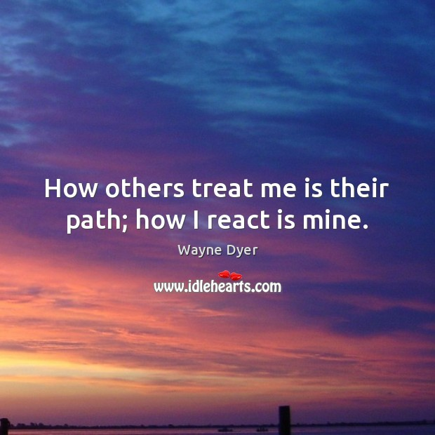 Image, How others treat me is their path; how I react is mine.