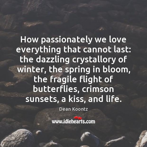How passionately we love everything that cannot last: the dazzling crystallory of Dean Koontz Picture Quote