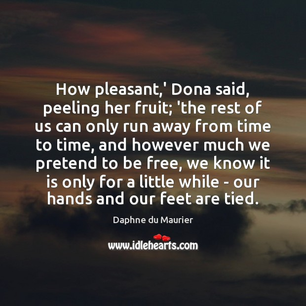 Image, How pleasant,' Dona said, peeling her fruit; 'the rest of us