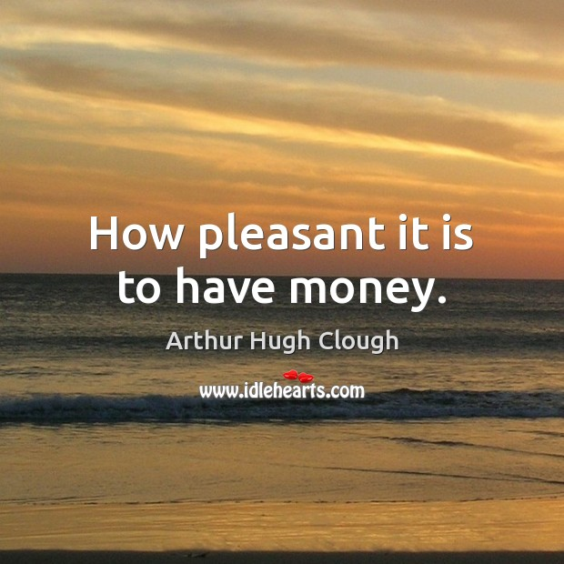 Image, How pleasant it is to have money.