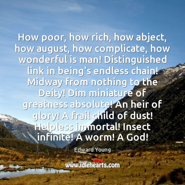 Image, How poor, how rich, how abject, how august, how complicate, how wonderful