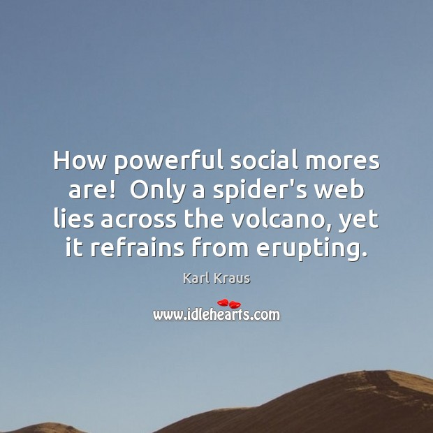 How powerful social mores are!  Only a spider's web lies across the Karl Kraus Picture Quote