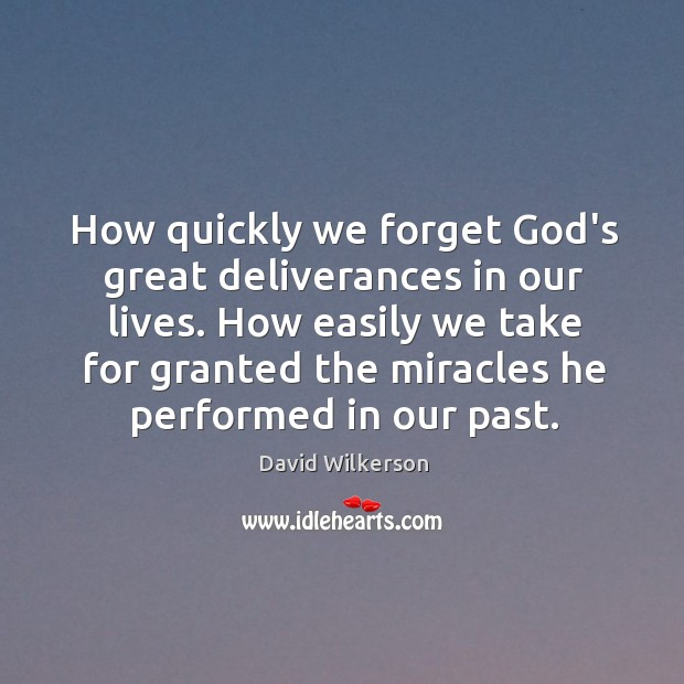How quickly we forget God's great deliverances in our lives. How easily Image