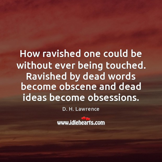 How ravished one could be without ever being touched. Ravished by dead D. H. Lawrence Picture Quote