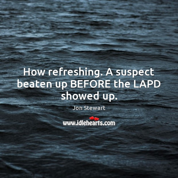 Image, How refreshing. A suspect beaten up BEFORE the LAPD showed up.