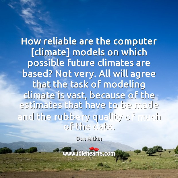 How reliable are the computer [climate] models on which possible future climates Climate Quotes Image