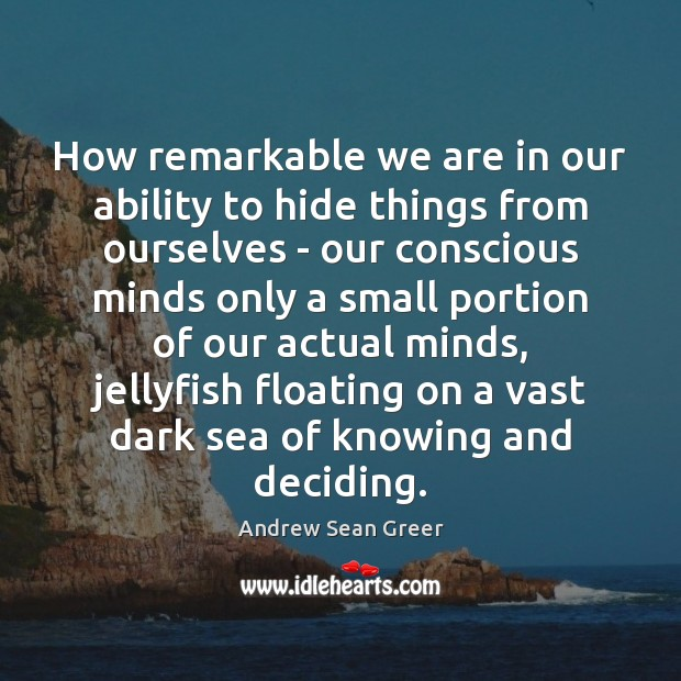 How remarkable we are in our ability to hide things from ourselves Andrew Sean Greer Picture Quote