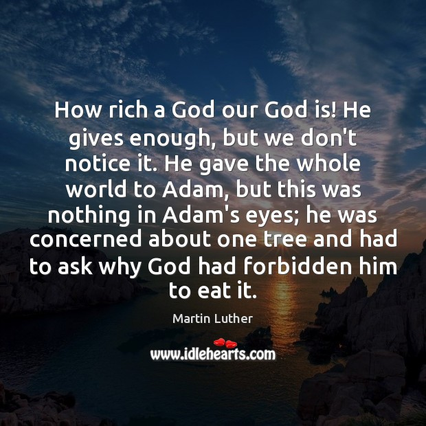 How rich a God our God is! He gives enough, but we Image