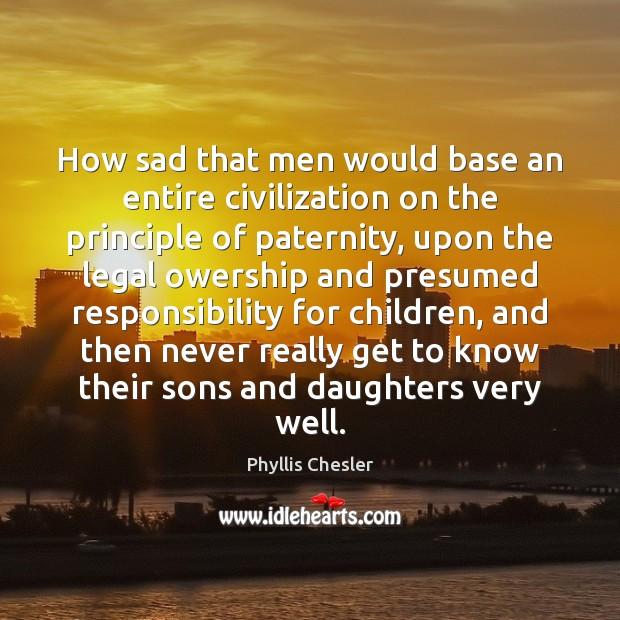 How sad that men would base an entire civilization on the principle Image