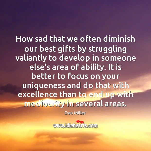 How sad that we often diminish our best gifts by struggling valiantly Struggle Quotes Image