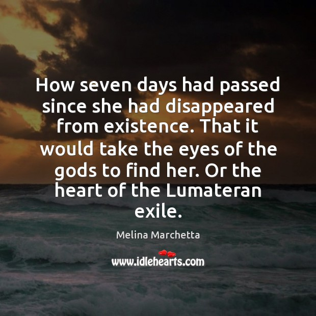 How seven days had passed since she had disappeared from existence. That Melina Marchetta Picture Quote