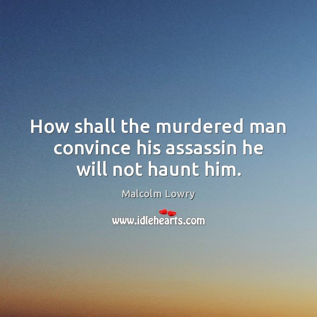 Image, How shall the murdered man convince his assassin he will not haunt him.