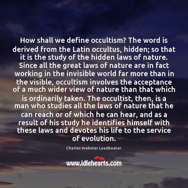 How shall we define occultism? The word is derived from the Latin Charles Webster Leadbeater Picture Quote