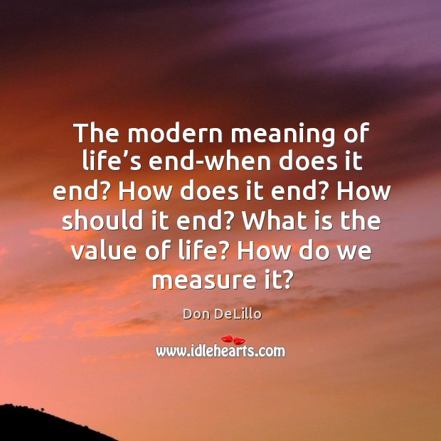 How should it end? what is the value of life? how do we measure it? Image