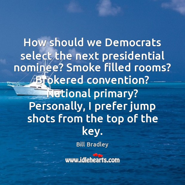 How should we Democrats select the next presidential nominee? Smoke filled rooms? Image